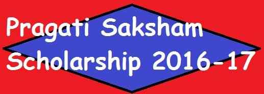 Apply Pragati Saksham Scholarship Scheme 2017 Online